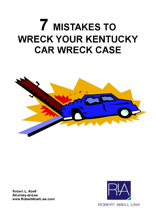 7 Mistakes to Wreck Your Kentucky Car Wreck Case | Robert Abell Law